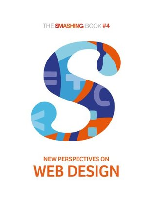 The Smashing Book #4 - New Perspectives on Web Design (Smashing Special eBooks)
