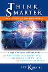 Think Smarter in a Digitally Enabled World: A 21st Century Life Manual for Amplifying Your Knowledge, Achieving Your Potential & Changing the World