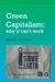 Green Capitalism: Why It Can't Work