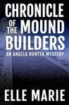 Chronicle of the Mound Builders by Elle Marie