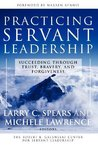 Practicing Servant-Leadership: Succeeding Through Trust, Bravery, and Forgiveness