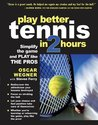 PLAY BETTER TENNIS IN TWO HOURS : Simplify the Game and Play Like the Pros