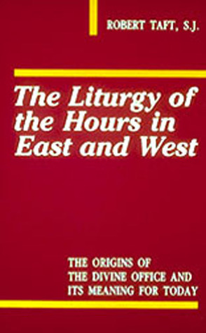 The Liturgy Of The Hours In East And West by Robert F. Taft