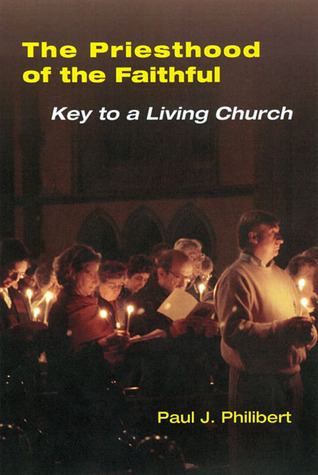 The Priesthood of the Faithful: Key to a Living Church