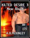 New Blood (Kilted Desire, #3)