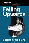 'Falling Upwards - Scenes From A Life'