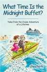 What Time Is the Midnight Buffet?:Tales from the Cruise Adventure of a Lifetime