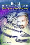 Reiki The Ultimate Guide Vol. 4 Past Lives & Soul Retrieval Remove Psychic Debris & Heal Your Life (Reiki the Ultimate Guides)