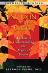 St. John of the Cross: A Guide in Understanding the Mystical Doctor