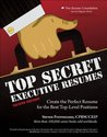 Top Secret Executive Resumes, Second Edition: Create the Perfect Resume for the Best Top-Level Positions