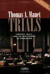 Trials: Strategy, Skills, And the New Powers of Persuasion (Coursebook)