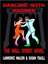 Dancing with Madmen: The Wall Street Novel