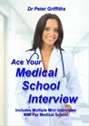 Ace Your Medical School Interview: Includes Multiple Mini Interviews MMI For Medical School