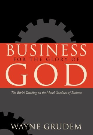 Business for the Glory of God by Wayne A. Grudem