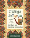 Creating a Life Together: Practical Tools to Grow Ecovillages and Intentional Communities