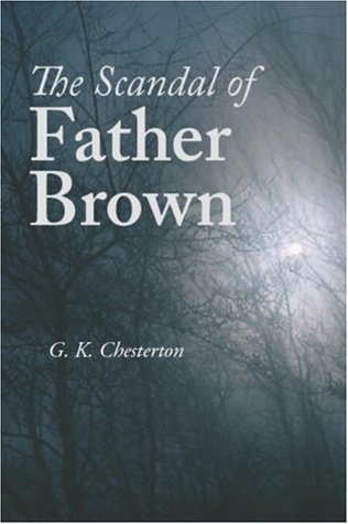 The Scandal of Father Brown by G.K. Chesterton