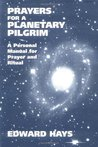 Prayers for a Planetary Pilgrim: A Personal Manual for Prayer and Ritual
