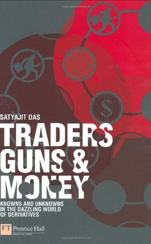 Traders, Guns & Money by Satyajit Das
