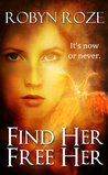 Find Her Free Her by Robyn Roze