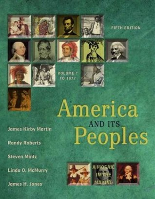 America and Its Peoples: A Mosaic in the Making, Volume I (Chapters 1-16)