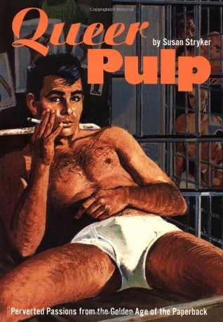 Queer Pulp: Perverted Passions from the Golden Age of the Paperback