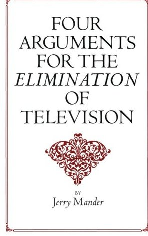Four Arguments for the Elimination of Television by Jerry Mander