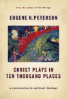 Christ Plays in Ten Thousand Places: A Conversation in Spiritual Theology (Spiritual Theology #1)