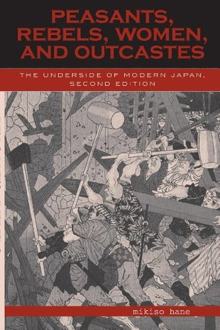 Peasants, Rebels, and Outcastes: The Underside of Modern Japan