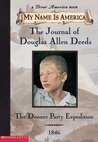 Journal of Douglas Allen Deeds: The Donner Party Expedition, 1846  (My Name Is America)
