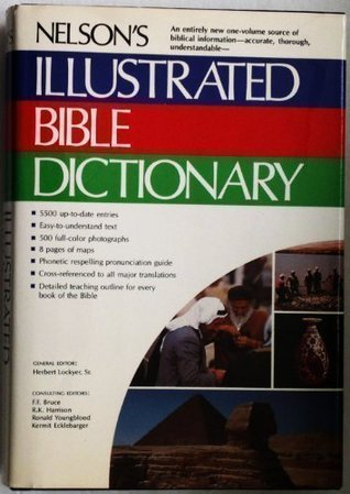 Nelson's Illustrated Bible Dictionary: An Authoritative One-Volume Reference Work on the Bible, with Full-Color Illustrations