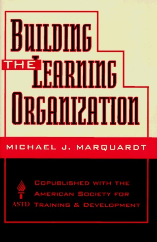 Building the Learning Organization by Michael J. Marquardt