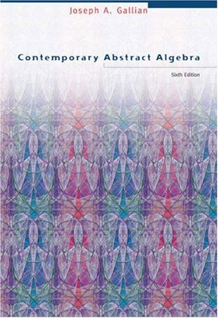 Contemporary Abstract Algebra by Joseph A. Gallian