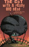 The Cat with a Really Big Head: And One Other Story That Isn't as Good