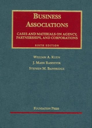 Cases and Materials on Business Associations: Agency, Partnerships, and Corporations (6th Edition)