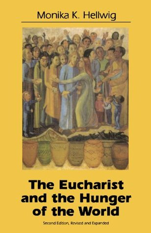Eucharist and the Hunger of the World by Monika K. Hellwig