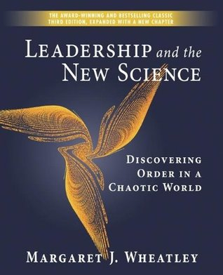 Leadership and the New Science by Margaret J. Wheatley