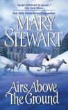 Airs Above the Ground by Mary Stewart