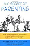 The Secret of Parenting: How to Be in Charge of Today's Kids--from Toddlers to Preteens--Without Threats or Punishment