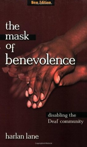 The Mask of Benevolence: Disabling the Deaf Community by Harlan Lane ...: http://www.goodreads.com/book/show/274396.The_Mask_of_Benevolence_Disabling_the_Deaf_Community