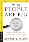 When People Are Big and God is Small by Edward T. Welch