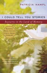 I Could Tell You Stories: Sojourns in the Land of Memory
