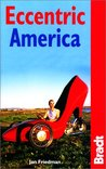 Eccentric America: The Bradt Guide to All That's Weird and Wacky in the USA