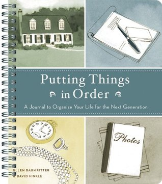 Putting Things in Order: A Journal to Organize Your Life for the Next Generation