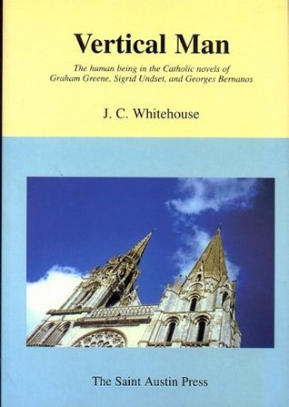 Vertical Man: The Human Being in the Catholic Novels of Graham Greene, Sigrid Undset, and Georges Bernanos