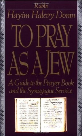 To Pray As A Jew by Hayim Halevy Donin