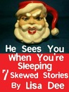 He Sees You When You're Sleeping by Lisa Dee