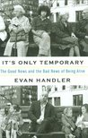 It's Only Temporary: The Good News and the Bad News of Being Alive