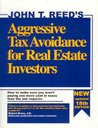 Aggressive Tax Avoidance for Real Estate Investors: How to Make Sure You Aren't Paying One More Cent in Taxes Than the Law Requires