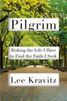 Pilgrim: Risking the Life I Have to Find the Faith I Seek