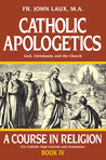 Catholic Apologetics: A Course in Religion - Book IV